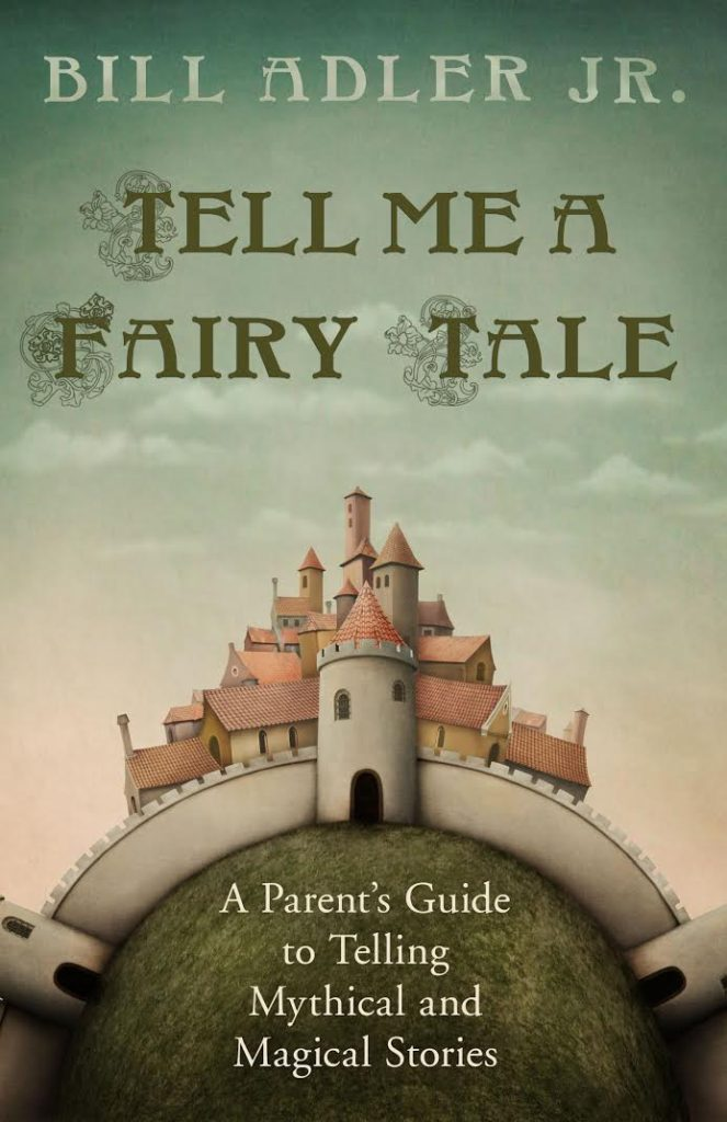 Tell Me a Fairy Tale A Parent's Guide to Telling Magical and Mythical Stories