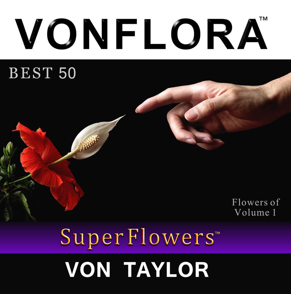 VONFLORA™ SuperFlowers™: Best 50 Flowers of Volume 1
